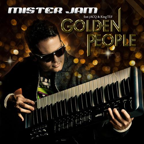 GOLDEN PEOPLE (VIP RADIO MIX) - Mister Jam feat. jACQ & King TEF
