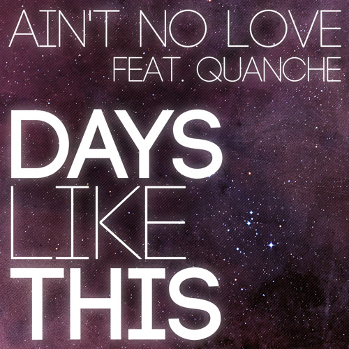 Ain't No Love - Days Like This ft. Quanche