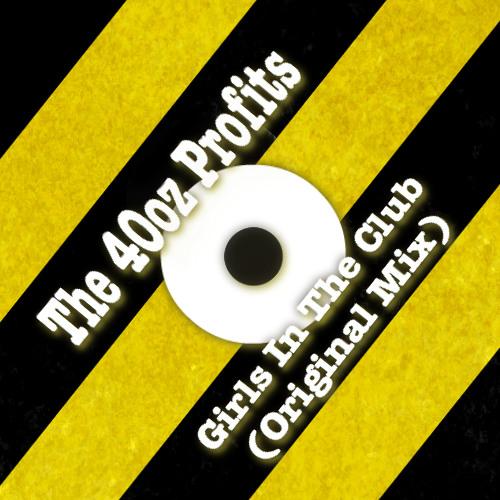 The 40oz Profits- Girls In The Club (original mix)