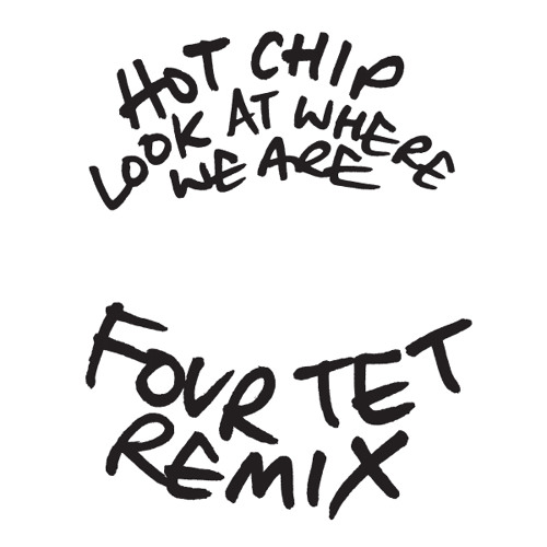 Hot Chip - Look at Where We Are (Four Tet Remixes)