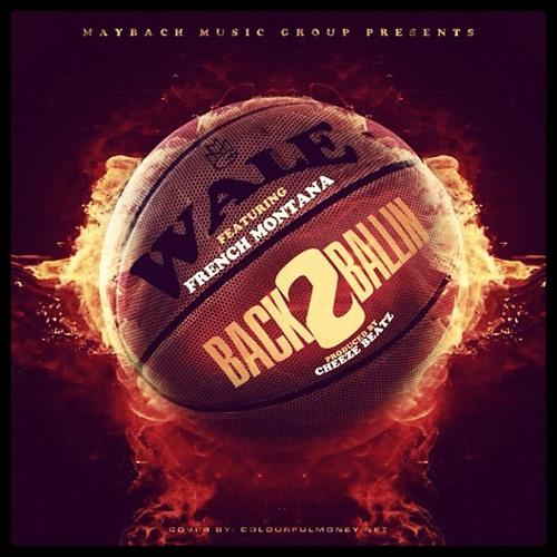 "Wale Feat. French Montana ""Back 2 Ballin'"""
