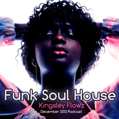 Kingsley Flowz - Funk Soul House - December 2012 Podcast