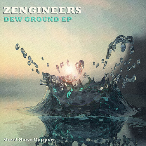 Zengineers - Dew Ground - OUT NOW EVERYWHERE
