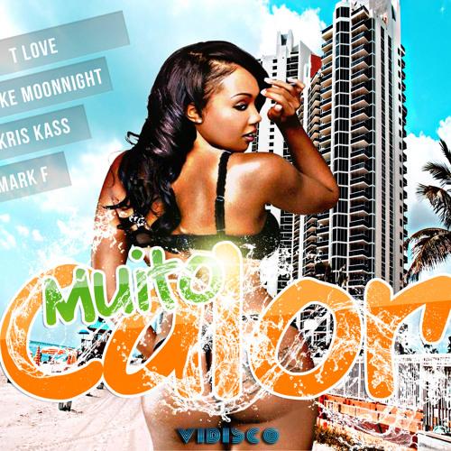 Cantor T Love feat. Kriskass, Mark F, Mike Moonnight - Muito Calor (Original Mix)