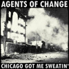 Agents of Change - Chicago Got Me Sweatin'