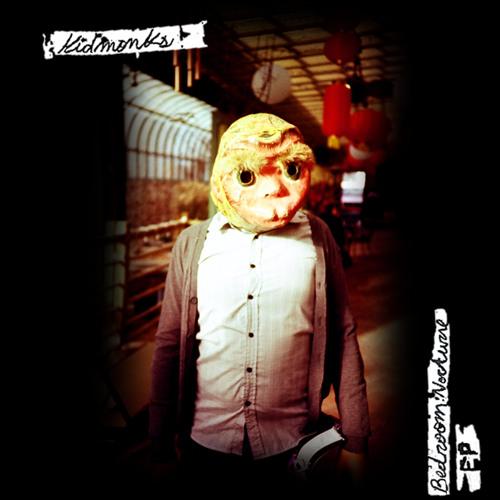 Kidmonks! - Bedroom Nocturne EP - 05 Apocalypse Later...