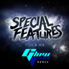 Special Features -You and Me (Glow Team Remix)