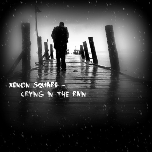 Xenon Square - Crying In The Rain (Original Mix)