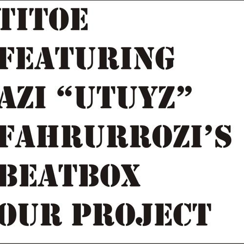 """Titoe & Azi """"Utuyz"""" Fahrurozi's Beatbox - Our Project (Titoe Remix Version)"""