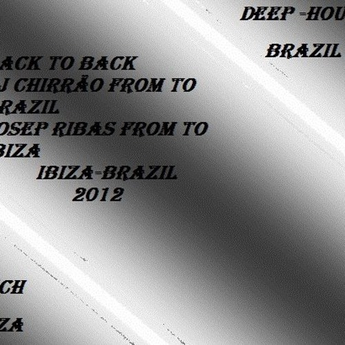 "☜═㋡Back to Back Chirrão and Josep Ribas ( BRAZIL-IBIZA) 2012 ""FREE DOWNLOAD"""