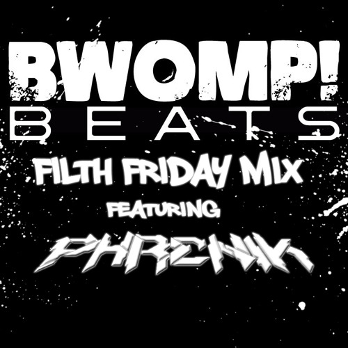 Exclusive Filth Friday BwompBeats.com Mix [DOWNLOAD NOW!]