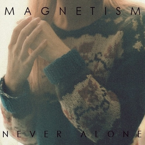 Magnetism - Never Alone