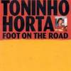 Download TONINHO HORTA 'Foot On The Road' Mp3