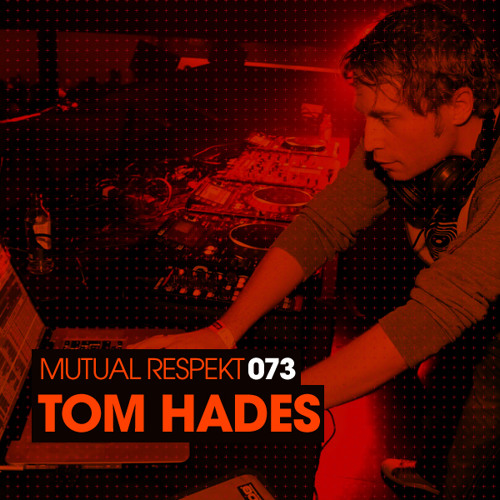 Mutual Respekt 073 with Tom Hades