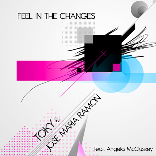 Toky & Jose Maria Ramon feat Angela McCluskey - Feel In The Changes