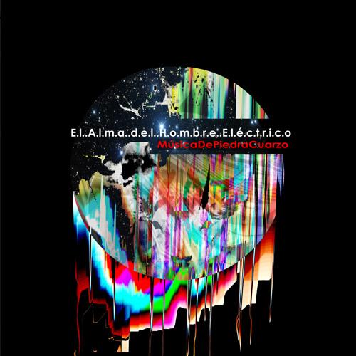 e.p Música de Piedra Cuarzo (2011):::El Alma del Hombre Eléctrico