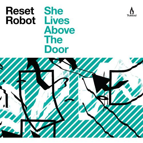 Reset Robot - She Lives Above The Door [Truesoul]
