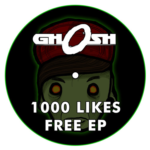 Gh0sh - 1000 FB LIKES EP - OUT NOW - FREE DOWNLOAD IN DESCRIPTION!