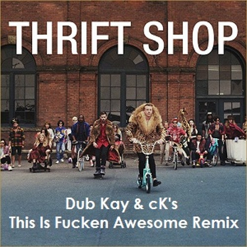 Macklemore & Ryan Lewis ft. Wanz - Thrift Shop (Dub Kay & cK's This Is Fucken Awesome Remix)
