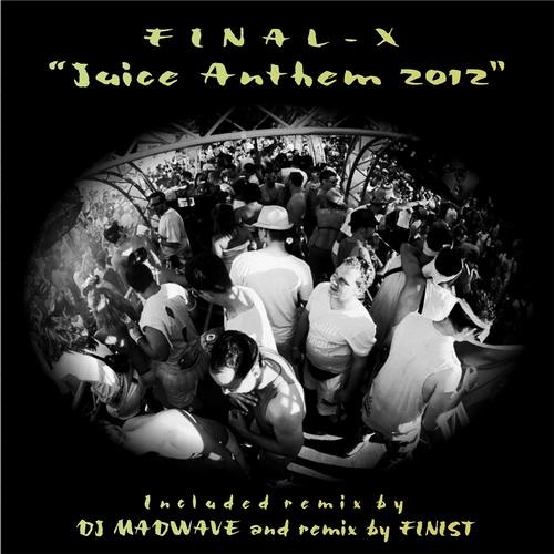 Final-X - Juice Anthem 2012 (Madwave Uplifting Remix)