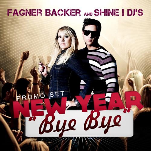 "Fagner Backer And Shine | Dj's - Promo Set - (New Year) ""Bye Bye"""