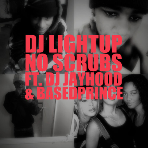 Dj Lightup - No Scrubs Ft. Dj Jayhood x BasedPrince