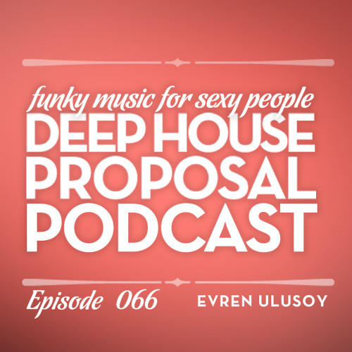 Deep House Proposal Podcast 066 by Evren Ulusoy