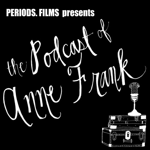 THE PODCAST OF ANNE FRANK