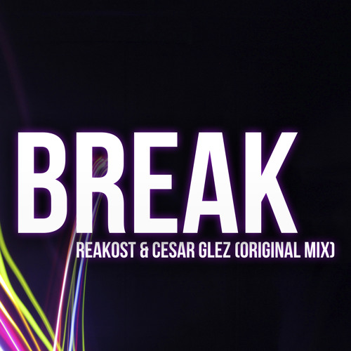 Dj Reakost & Cesar Glez - Break ( Original Mix )
