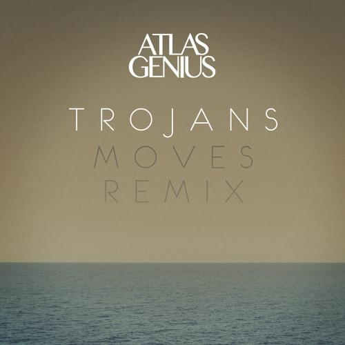 Atlas Genius - Trojans (MOVES Remix)
