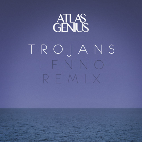 Atlas Genius - Trojans (Lenno Remix)