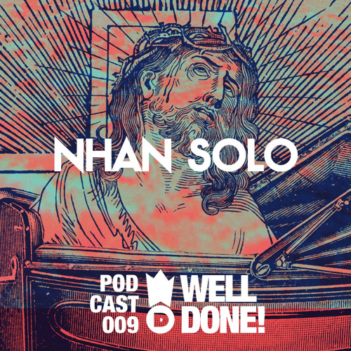 [WellDone! Music] - Podcast 009 x Nhan Solo