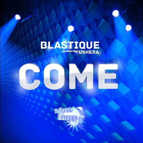 Blastique Featuring Ushera - Come - FREE Download
