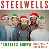 Steelwells - Charles Brown (Christmas Time Is Here)
