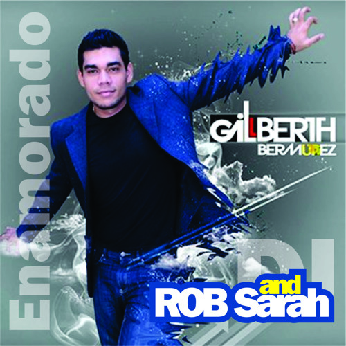 Gilberth Bermudez and DJ ROB Sarah - Enamorado (ROB Sarah orignal mix) 320k