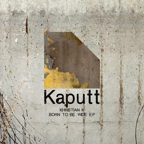 Kaputt019 / Born To Be Wide EP / Khristian K - Landslide On The Plain (Original Mix)