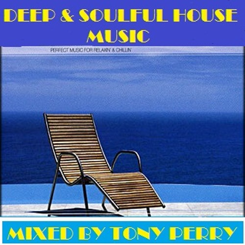DEEP SOULFUL - & JAZZY HOUSE MUSIC - BY TONY PERRY