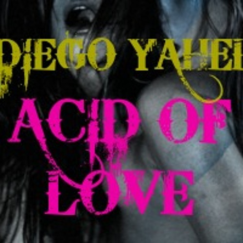 DIEGO YAHEL- ACID OF LOVE (ORIGINAL MIX)2MILL13