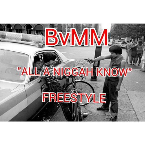 """All A Niggah Know"" (Freestyle)"