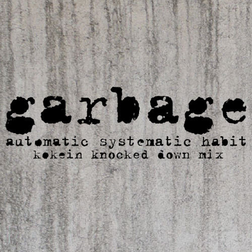 Garbage - Automatic Systematic Habit [Kokein Knocked Down Mix]