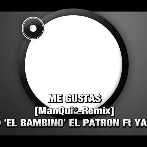ME GUSTAS [ManQui®-Remix] TITO 'EL BAMBINO' EL PATRON Ft YANDEL