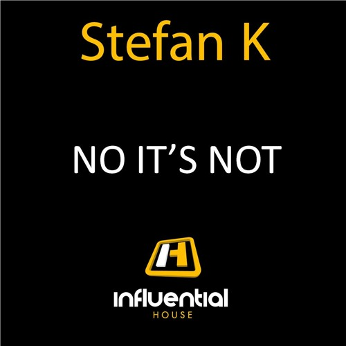 STEFAN K - NO IT'S NOT (ORIGINAL MIX) - SNIP - OUT NOW ON INFLUENTIAL HOUSE