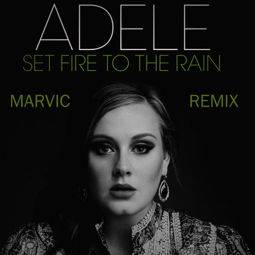 Adele - Set Fire To The Rain (Marvic Remix)