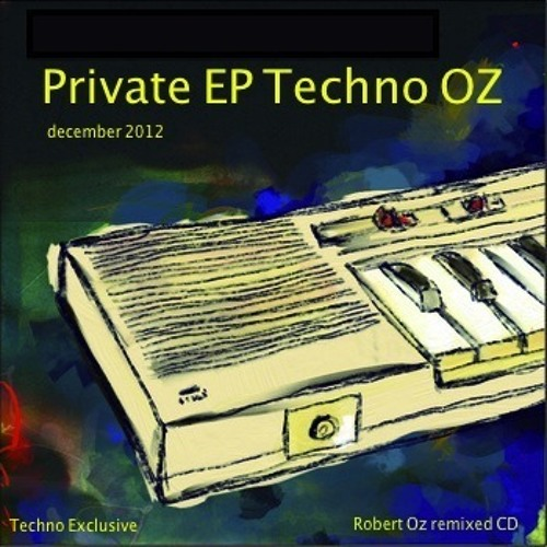 ROBERT OZ - Private  EP Techno OZ december 2012 (remixed CD)