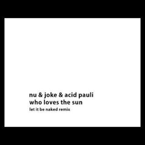 Nu & Jo Ke - Who Loves The Sun (Acid Pauli Let It Be Naked Remix)