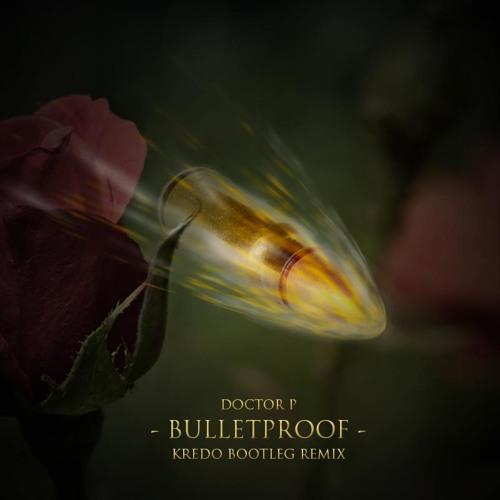 Doctor P - Bulletproof ft. Eva Simons (Kredo Bootleg Remix)