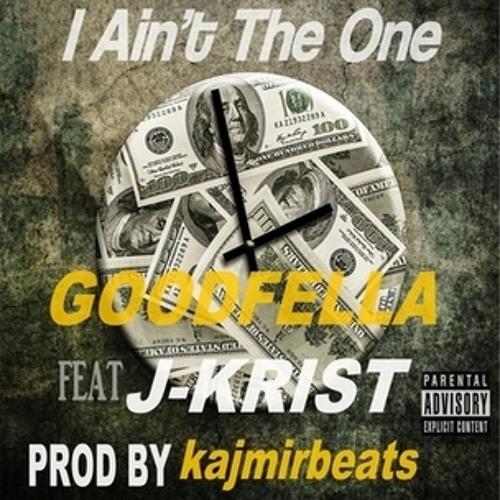 """I AIN'T THE ONE - GOODFELLA FT. J-KRIST -  PROD BY kajmirbeats"