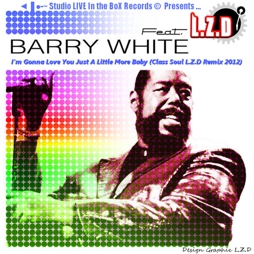 L.Z.D Feat. Barry White - I'm Gonna Love You Just A Little More Baby (Class Soul L.Z.D Remix 2012)