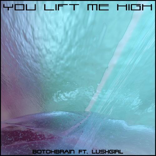 BotoxBrain - You Lift Me High feat. LushGirl [Short Edit]