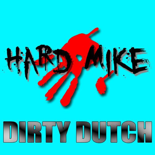 Hard Mike Dirty Dutch